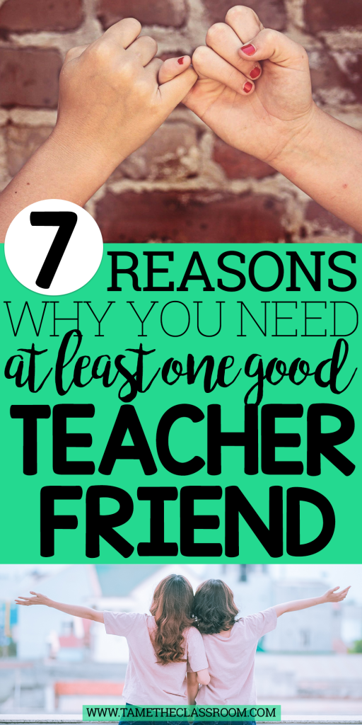 As a teacher, teacher friends are a must! Don't think you need one? Think again! Here are 7 reasons why EVERY teacher needs at least one good teacher friend | Tame the Classroom