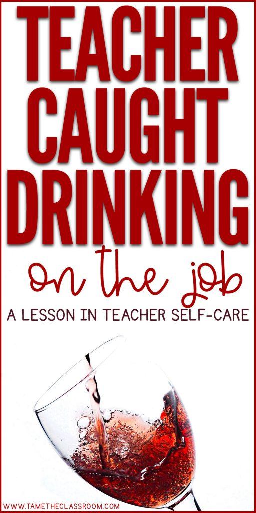 A recent story about a teacher drinking on the job reveals just how important it is for teachers to practice effective teacher self-care. #teachingadvice #teacherselfcare #teachingtips