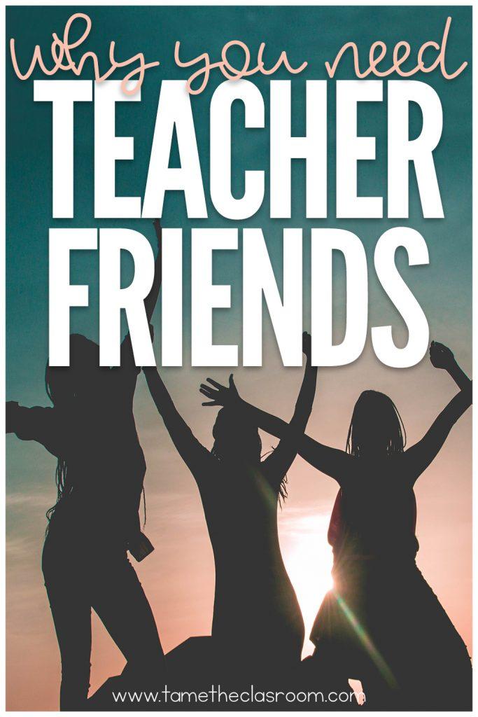 Teaching can be stressful! That's why you need teacher friends to help you along the way. Here are a few reasons why you need teacher friends in your life! #teachingadvice #teachingtips #teacherfriends #firstyearteacher #firstyearteacheradvice #newteacher #newteacheradvice