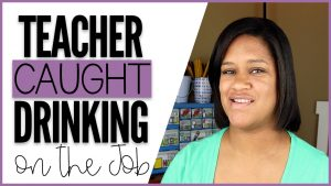 Teacher Caught Drinking At Work? A Lesson in Teacher Self-Care