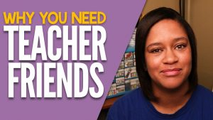 Why You Need Teacher Friends
